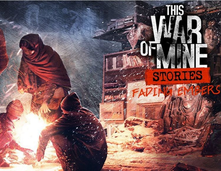 This War of Mine: Stories Fading Embers