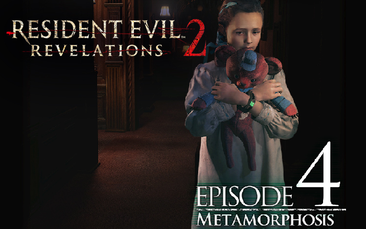 Resident Evil: Revelations 2 - Episode Four: Metamorphosis