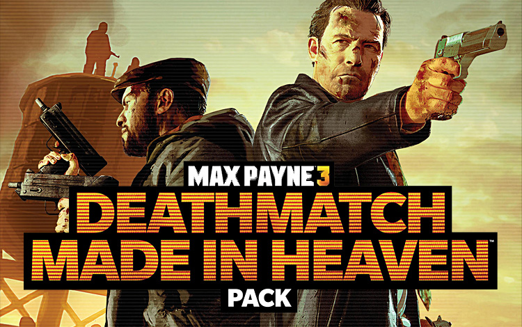 Max Payne 3 - Deathmatch Made in Heaven Pack DLC